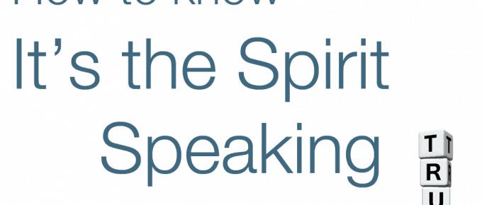 3 ways to know it's the Spirit speaking