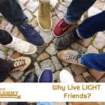 Why Live LIGHT Friends?