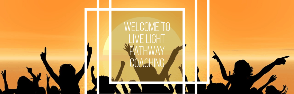Welcome to Live LIGHT Pathway Coaching