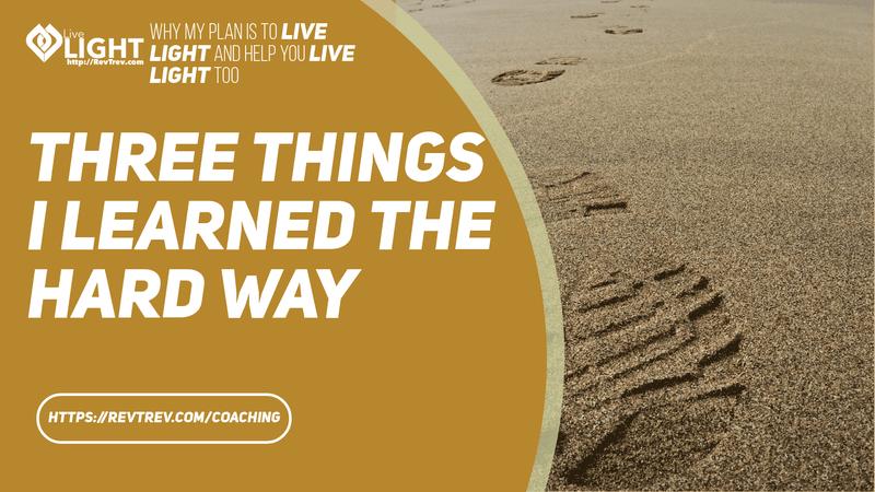 ThreethingsIearnedthehardway-jesuschrist-coaching-revtrev-livelight